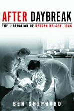 After Daybreak : The Liberation of Bergen-Belsen 1945 by Ben Shephard 2005 Hard