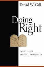 Doing Right: Practicing Ethical Principles: By David W. Gill
