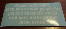 Vinyl Decal Sticker..If Guns Kill People, Then..Gun Rights..Funny..Truck Window