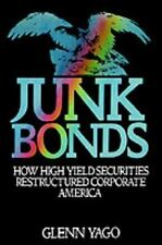 Junk Bonds : How High Yield Securities Restructured Corporate America by...
