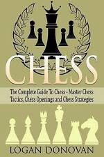 Chess: The Complete Guide To Chess, Master Chess Tactics Openings and Chess Stra