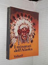 I MINATORI DELL ALASKA Emilio Salgari Vallardi 1974 libro romanzo narrativa di