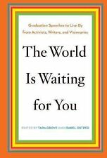 The World Is Waiting for You : Words to Live by from Activists, Writers, and...