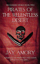 Amory, Jay, Pirates Of The Relentless Desert: The Clouded World Series Book Two: