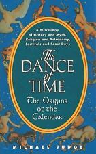 The Dance of Time : The Origins of the Calendar by Michael Judge (2012,...