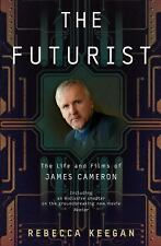 The Futurist : The Life and Films of James Cameron by Rebecca Keegan, New