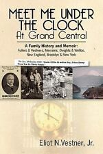 Meet Me Under The Clock At Grand Central: A Family History and Memoir: Fullers &