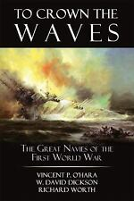 To Crown the Waves : The Great Navies of the First World War (2013, Hardcover)