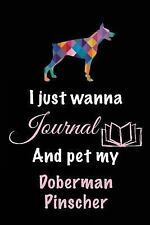 I Just Wanna Journal and Pet My Doberman Pinscher : Dog Diaries, 6 X 9, 108.