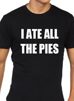 Funny Mens t shirt I ate all the pies fat joke rude humour