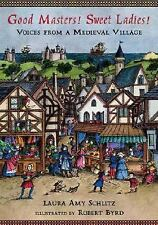 Good Masters! Sweet Ladies! Voices from a Medieval Village Schlitz, Laura Amy H
