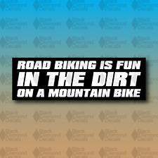 """ROAD BIKING Is Fun On A Mountain Bike 6"""" Custom Vinyl Decal Bumper Sticker JDM"""