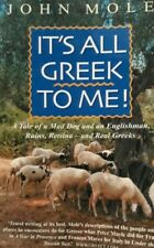 John Mole-It's All Greek To Me Paperback Book.2004/2006 NB 9781857883756.