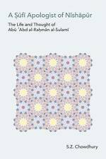 A Sufi Apologist of Nishapur: The Life and Thought of Abu Abd Al-Rahman...