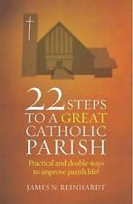 James N. Reinhardt : 22 Steps to a Great Catholic Parish