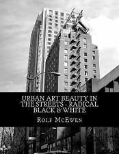 Urban Art Beauty in the Streets - Radical Black and White by Rolf McEwen...