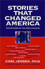 Stories That Changed America: Muckrakers of the 20th Century by Carl Jensen...