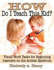 How Do I Teach This Kid? : Visual Work Tasks for Beginning Learners on the...