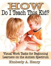 How Do I Teach This Kid?: Visual Work Tasks for Beginning Learners on the Autism