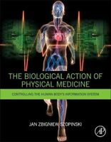 The Biological Action of Physical Medicine: Controlling the Human Body's...