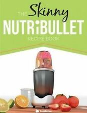 The Skinny NUTRiBULLET Recipe Book: 80+ Delicious & Nutritious Healthy Smoothie