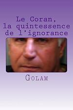 Le Coran, la Quintessence de L'ignorance by golam (2015, Paperback)