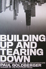 BUILDING UP and TEARING DOWN Reflections on the Age of Architecture GOLDBERGER