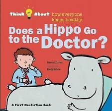 Does a Hippo Go to the Doctor?: Think About How Everyone Keeps Healthy,Harriet Z