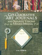 Collaborative Art Journals and Shared Visions in Mixed Media - LikeNew - Ludwig,
