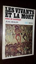 LES VIVANTS ET LA MORT - Essai de sociologie - Jean Ziegler 1975