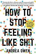 How to Stop Feeling Like Sh*t: 14 Habits That Are Holding You Back from Happines