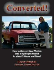 Converted : How to Convert Your Vehicle into a Hydrogen Hybrid in about 3...