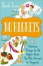 No Regrets : 101 Fabulous Things to Do Before You're Too Old, Married, or...
