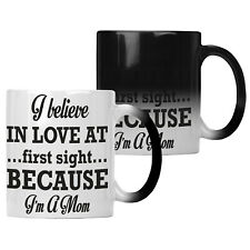 Believe Love At First Sight Beacuse Mom  Colour changing 11oz Mug gg284w
