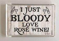 I Just Bloody Love Rose Wine,Novelty Fridge Magnet,Ideal Gift Christmas/Birthday