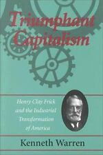 Triumphant Capitalism: Henry Clay Frick and the Industrial Transformation of Am