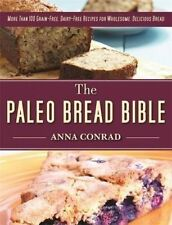 The Paleo Bread Bible: More Than 100 Grain-Free, Dairy-Free Recipes for Wholesom