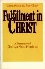 Fulfillment in Christ : A Summary of Christian Moral Principles by Germain...