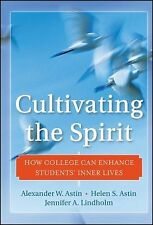 Cultivating the Spirit : How College Can Enhance Students' Inner Lives by...