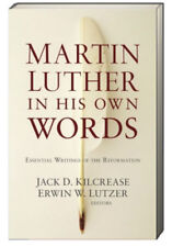 Martin Luther In His Own Words (pb) by Jack D. Kilcrease & Erwin W. Lutzer NEW