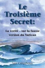 Le Troisi�me Secret: la Verit� - Sur la Fausse Version du Vatican by Iain...