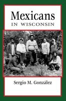 Mexicans in Wisconsin, Paperback by González, Sergio M., Brand New, Free ship...