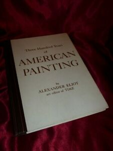 1957 THREE HUNDRED 300 YEARS OF AMERICAN PAINTING HB BOOK Alexander Eliot Art