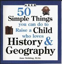 50 Simple Things You Can Do to Raise a Child Who Loves History and Geo-ExLibrary
