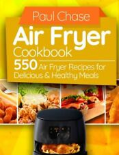 Air Fryer Cookbook: 550 Air Fryer Recipes for Delicious and Healthy Paperback