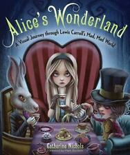 Alice's Wonderland: A Visual Journey through Lewis Carroll's Mad, Mad World by