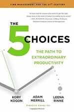 The 5 Choices: The Path to Extraordinary Productivity by Kory Kogon, Adam Merril