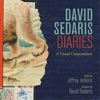 David Sedaris Diaries : A Visual Compendium by David Sedaris and Jeffrey...