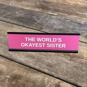 WORLD's OKAYEST SISTER Desk Sign | Name Plate Valentine Love Funny Sis Gag Gift