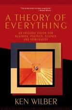 A Theory of Everything: An Integral Vision for Business, Politics, Science and S